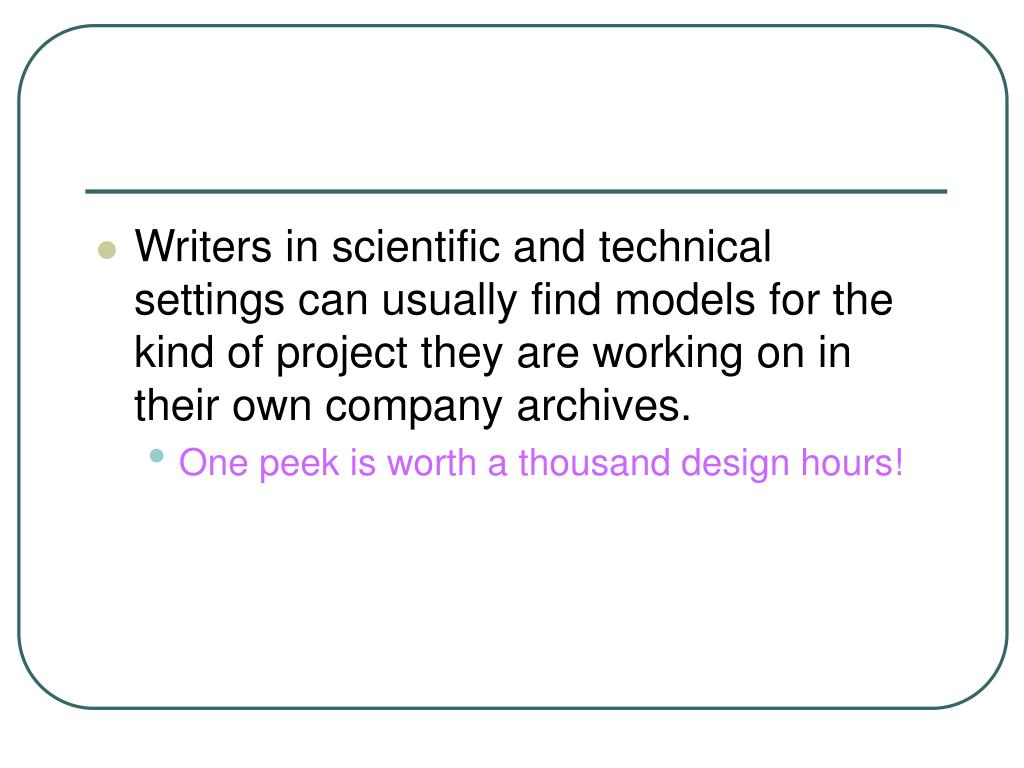 Writers in scientific and technical settings can usually find models for the kind of project they are working on in their own company archives.