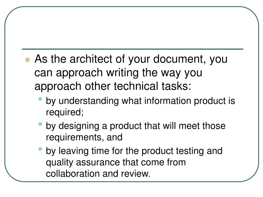 As the architect of your document, you can approach writing the way you approach other technical tasks: