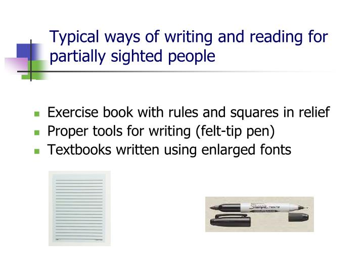 Typical ways of writing and reading for partially sighted people