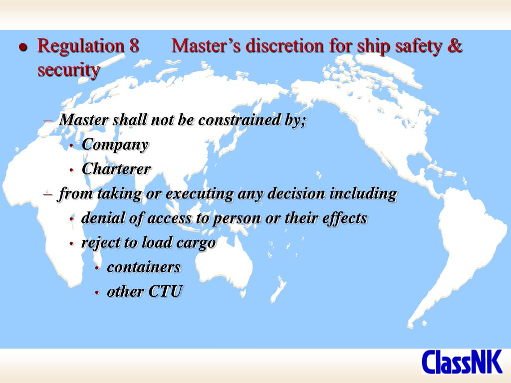 Regulation 8	Master's discretion for ship safety & security