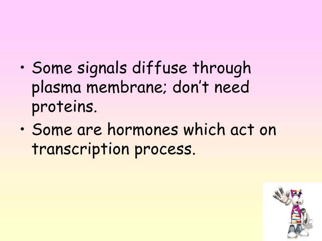 Some signals diffuse through plasma membrane; don't need proteins.