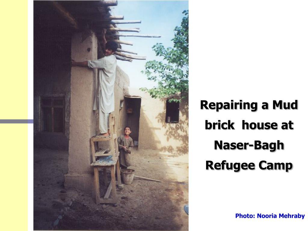 Repairing a Mud brick  house at Naser-Bagh Refugee Camp