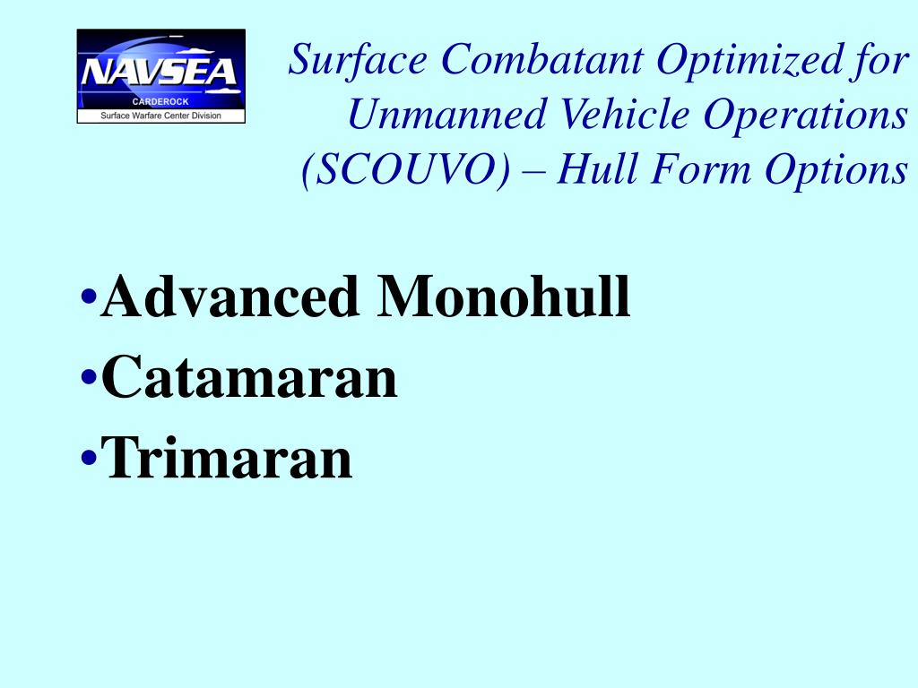 Surface Combatant Optimized for Unmanned Vehicle Operations (SCOUVO) – Hull Form Options