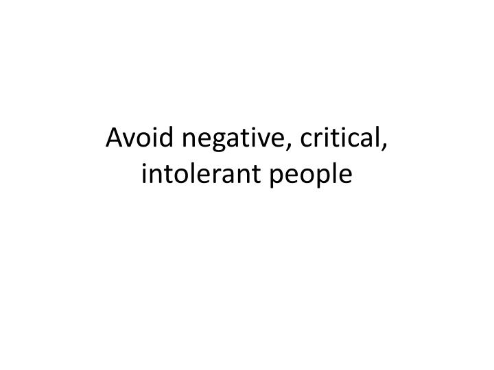Avoid negative, critical, intolerant people
