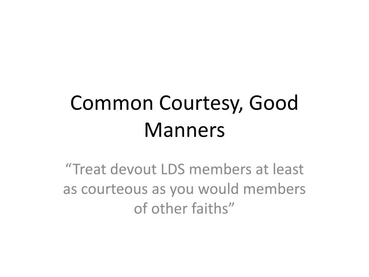 Common Courtesy, Good Manners