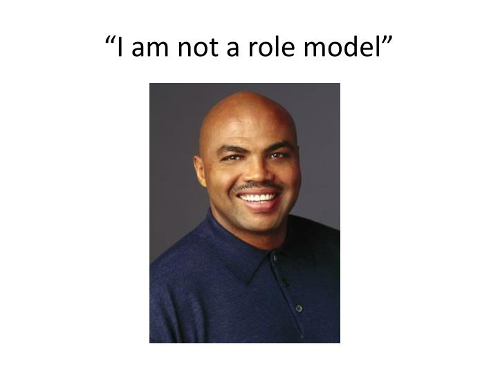 """I am not a role model"""