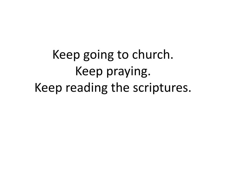 Keep going to church.