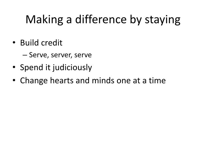 Making a difference by staying