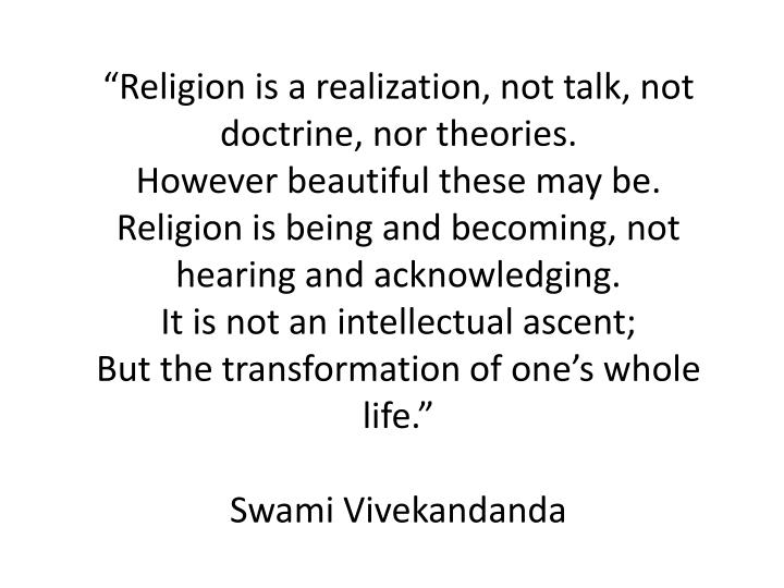"""Religion is a realization, not talk, not doctrine, nor theories."