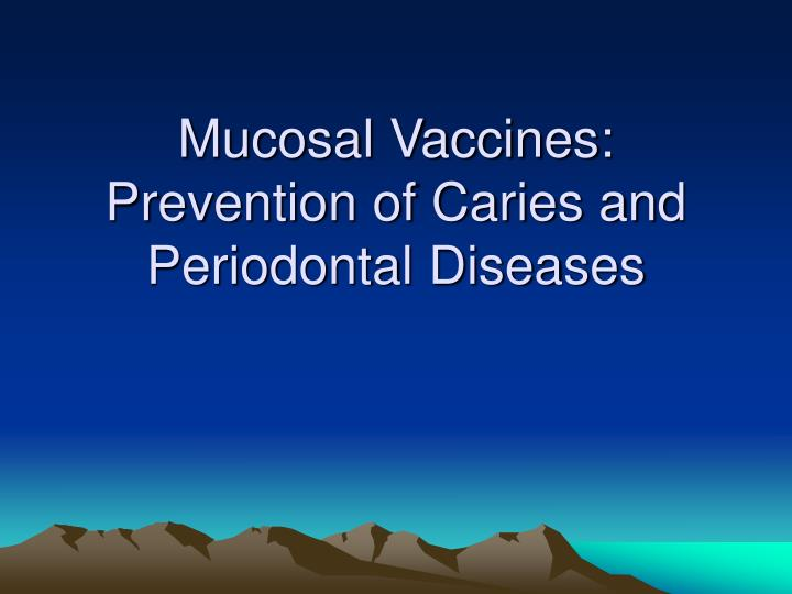 mucosal vaccines prevention of caries and periodontal diseases n.