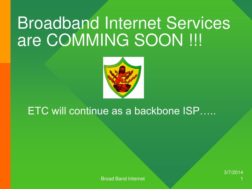 Broadband Internet Services are COMMING SOON !!!