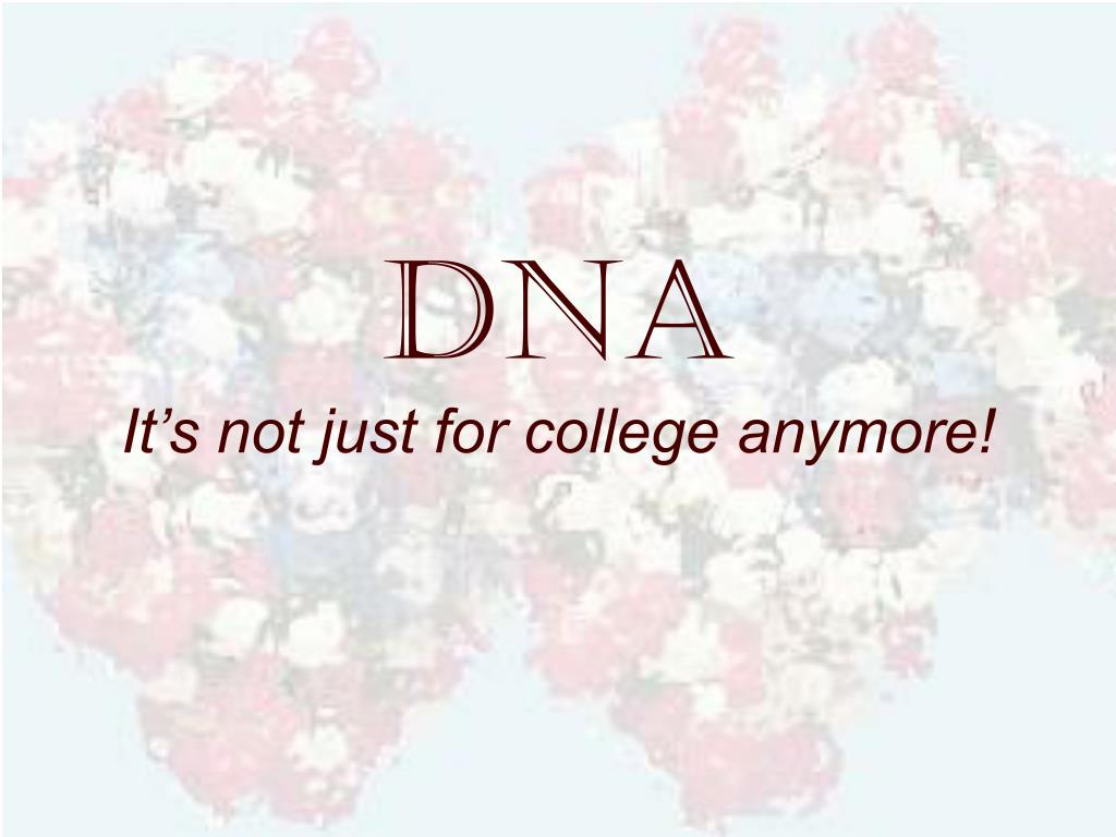 dna it s not just for college anymore l.