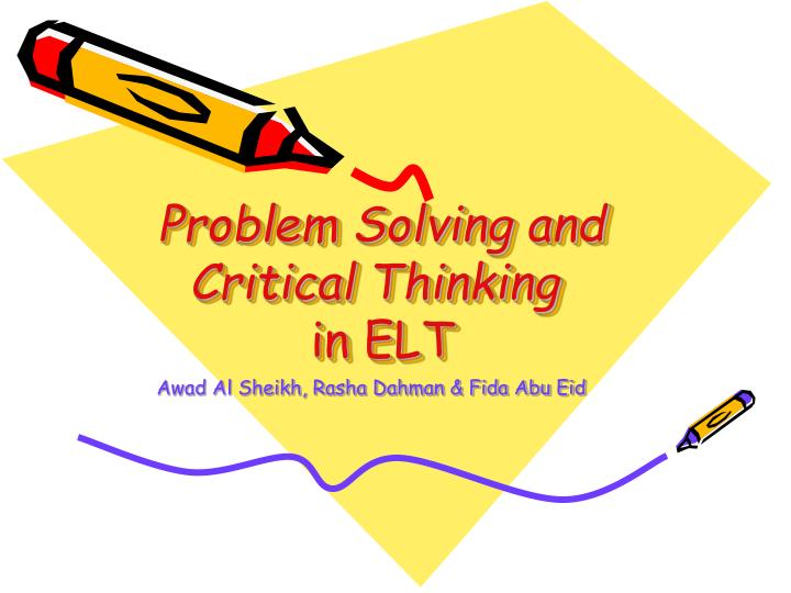 discuss the role of critical thinking in solving problem In the term critical thinking, the word critical,  critical thinking involves problem solving,  researchers assessing critical thinking in online discussion.