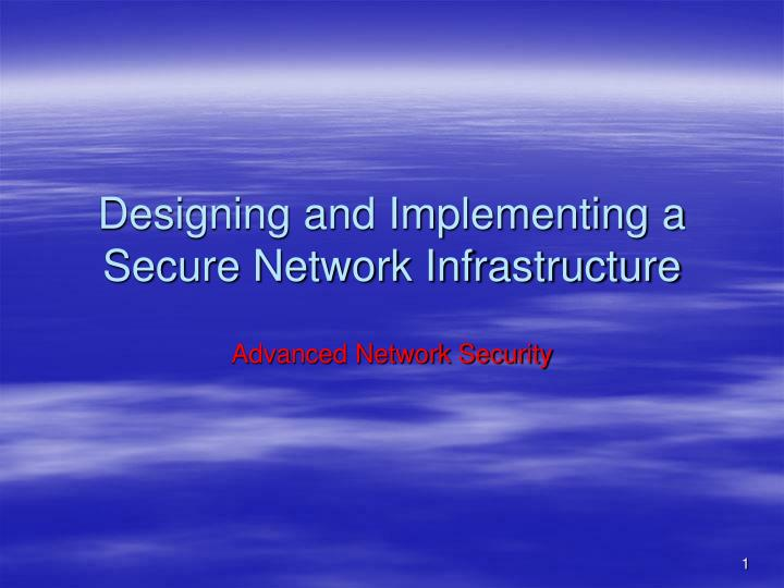 designing and implementing a secure network infrastructure n.