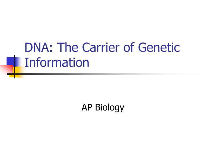 dna the carrier of genetic information