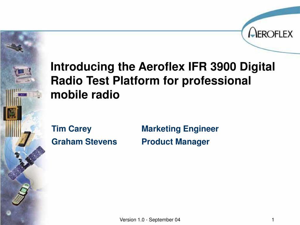 introducing the aeroflex ifr 3900 digital radio test platform for professional mobile radio l.