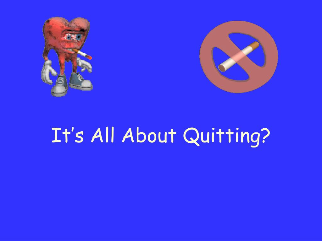 It's All About Quitting?