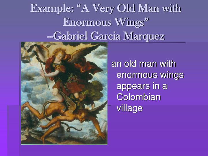 the real and the divine in a very old man with enormous wings by gabriel garcia marquez However, through the interpretation of the inversions of divine characteristics, his repulsion of christ's very existence, and the denial of any powers beyond the observable realm show more gabriel garcia marquez's a very old man with enormous wings: religious symbolism.