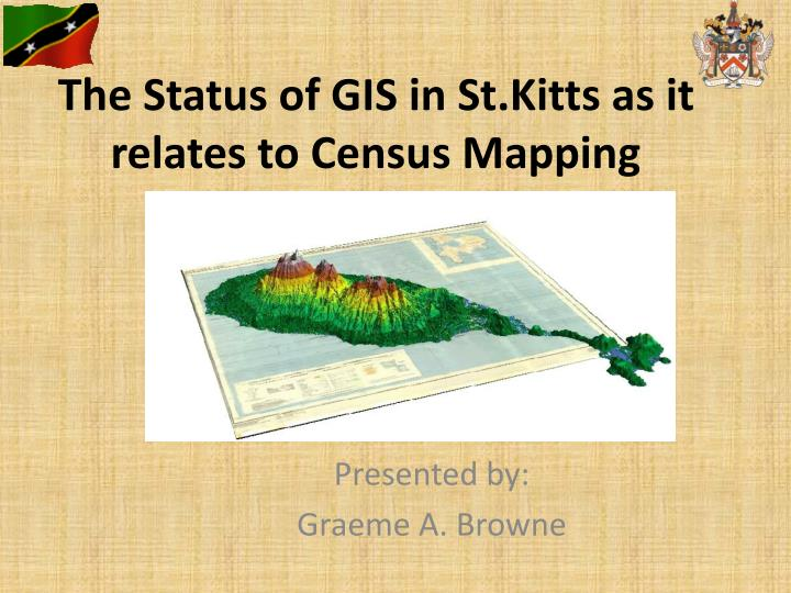 the status of gis in st kitts as it relates to census mapping n.