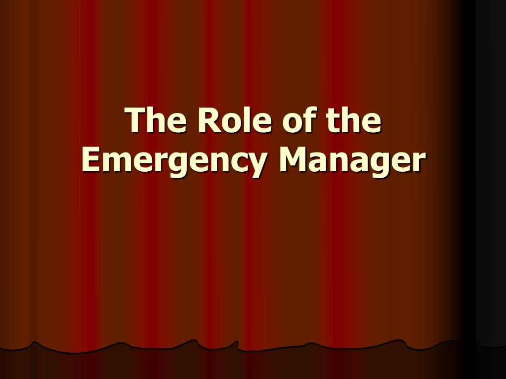 the role of the emergency manager l.