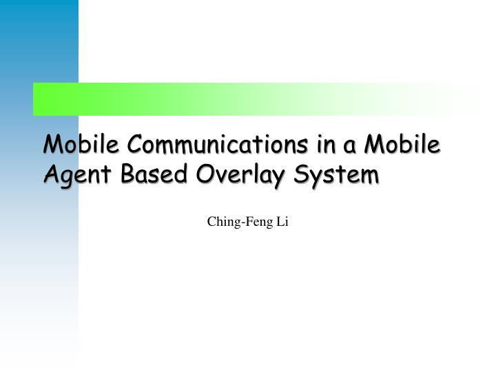 mobile communications in a mobile agent based overlay system n.