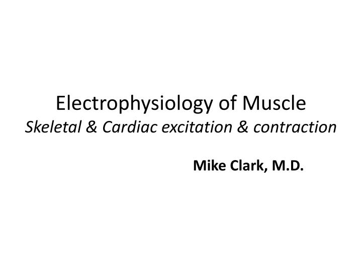 electrophysiology of muscle skeletal cardiac excitation contraction n.