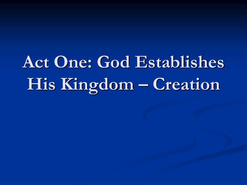 act one god establishes his kingdom creation l.