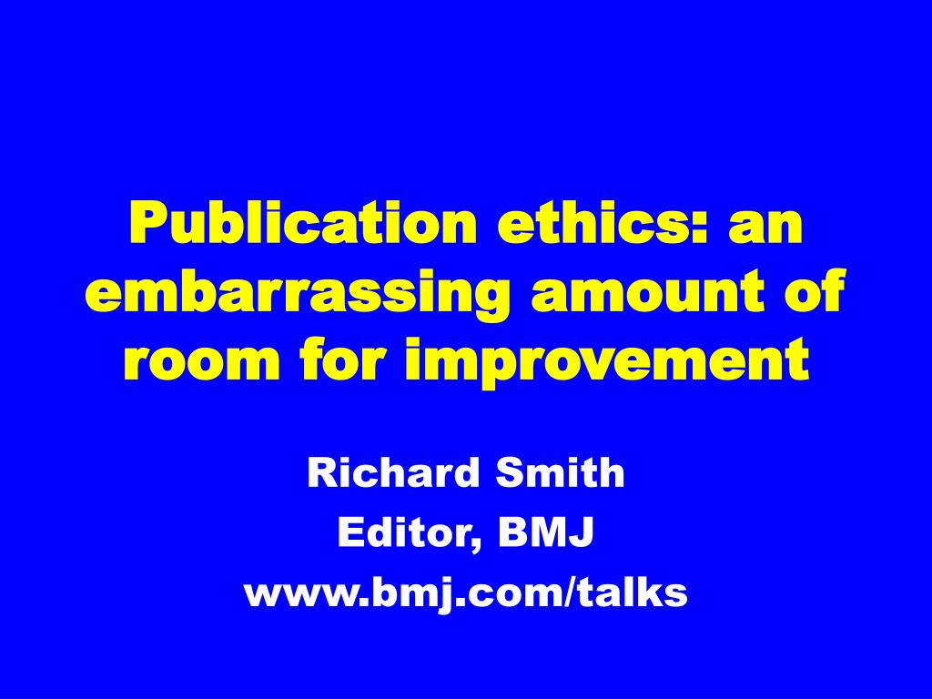 publication ethics an embarrassing amount of room for improvement l.