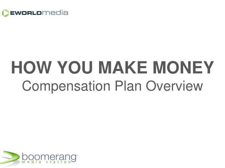 How you make money compensation plan overview