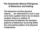 the systematic mutual fittingness of behaviour and setting