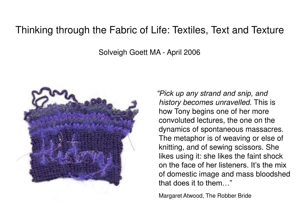 thinking through the fabric of life textiles text and texture solveigh goett ma april 2006 l.