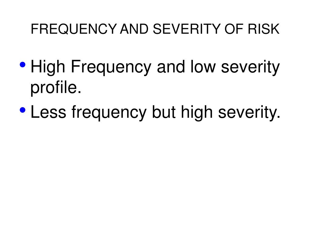 FREQUENCY AND SEVERITY OF RISK