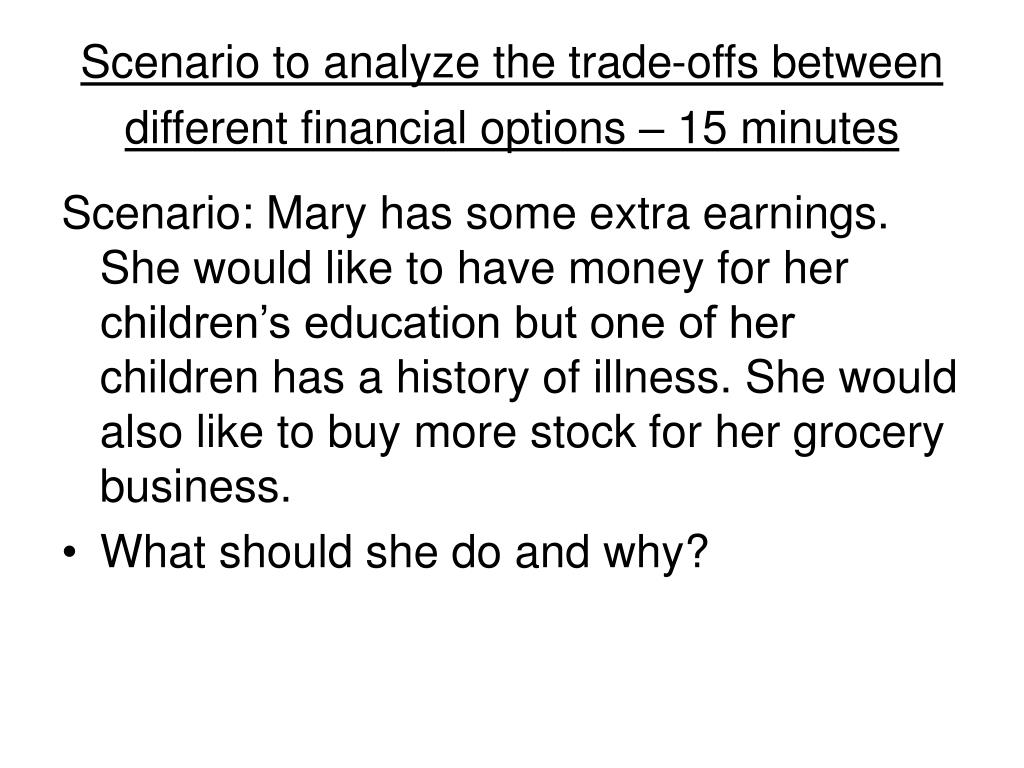 Scenario to analyze the trade-offs between different financial options – 15 minutes