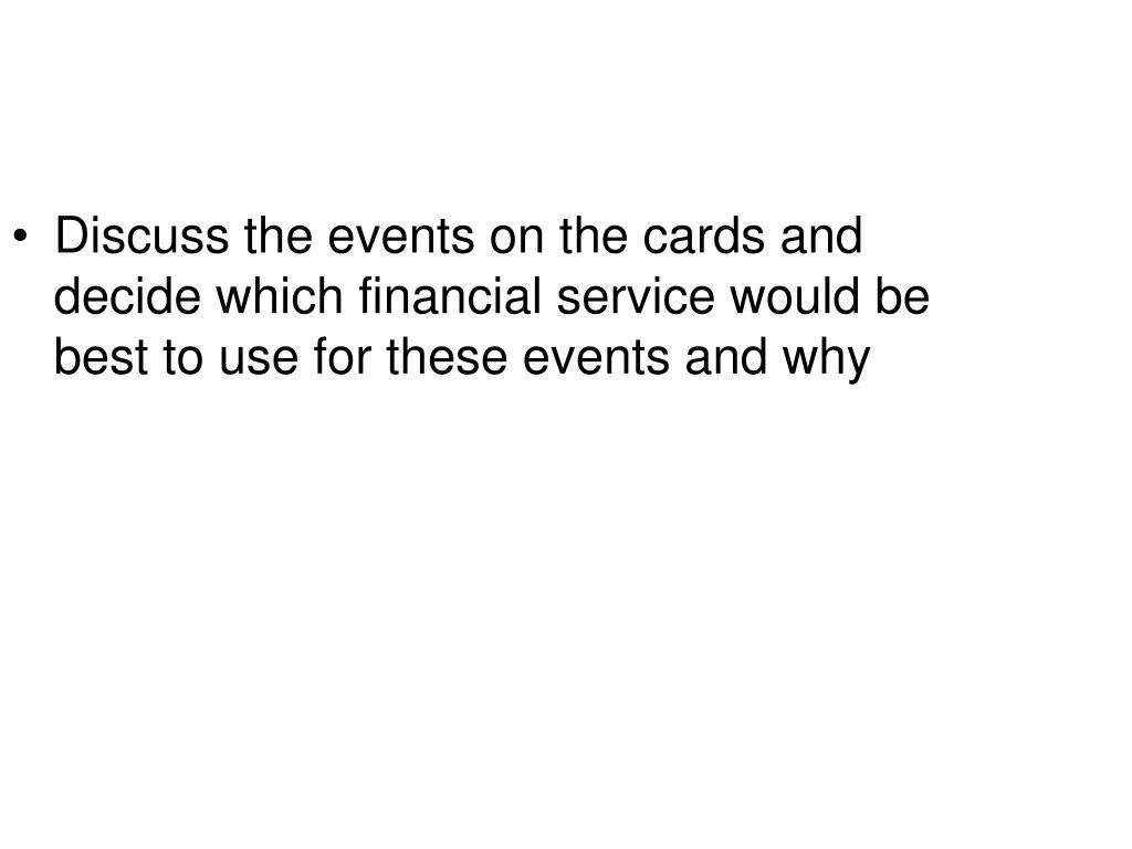 Discuss the events on the cards and decide which financial service would be best to use for these events and why