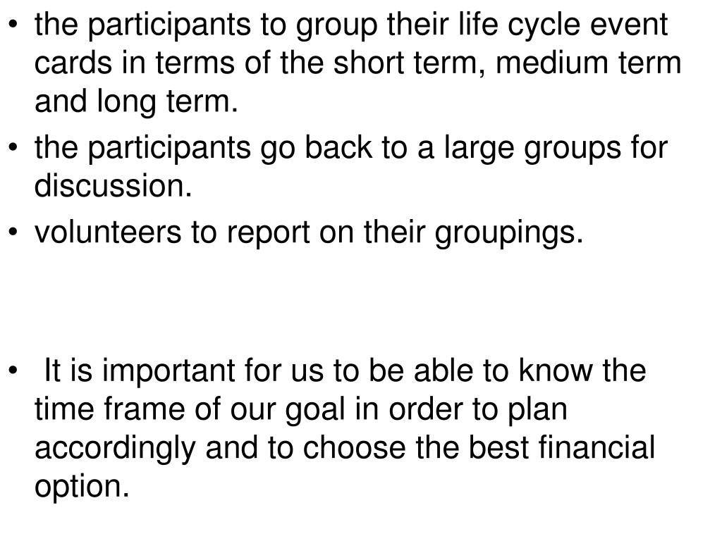 the participants to group their life cycle event cards in terms of the short term, medium term and long term.