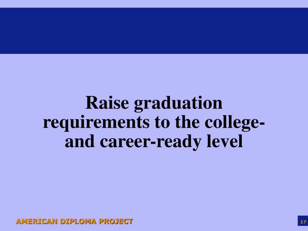 Raise graduation requirements to the college- and career-ready level