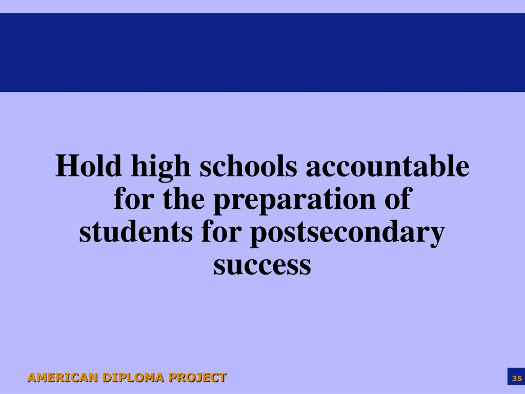 Hold high schools accountable for the preparation of students for postsecondary success