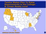 twelve states plan to raise requirements to the college career ready level