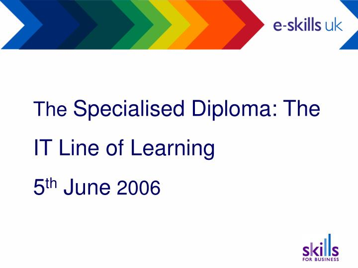 The specialised diploma the it line of learning 5 th june 2006