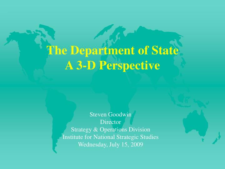 The department of state a 3 d perspective