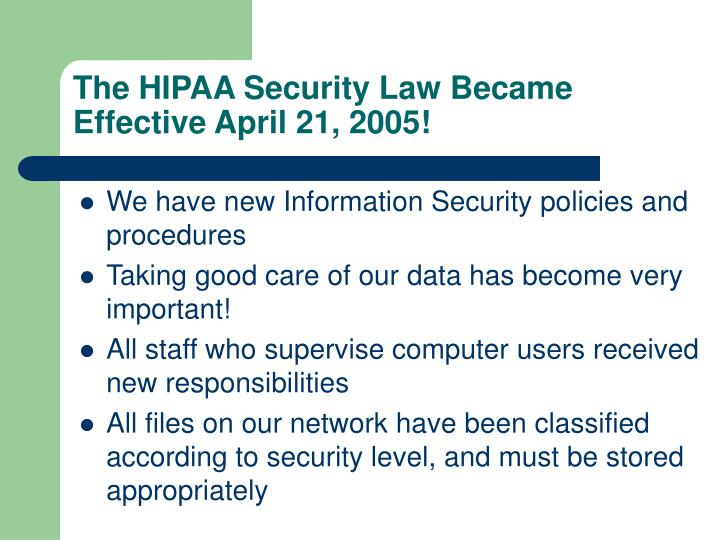 The hipaa security law became effective april 21 2005