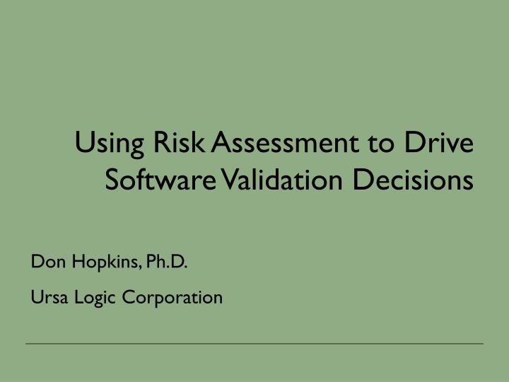 using risk assessment to drive software validation decisions n.