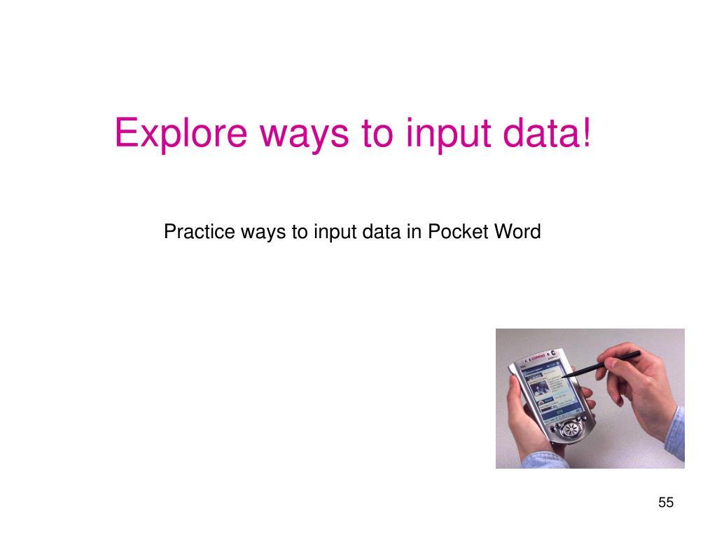 Explore ways to input data!