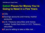 safe money in tough times safest places for money you re going to need in a few years