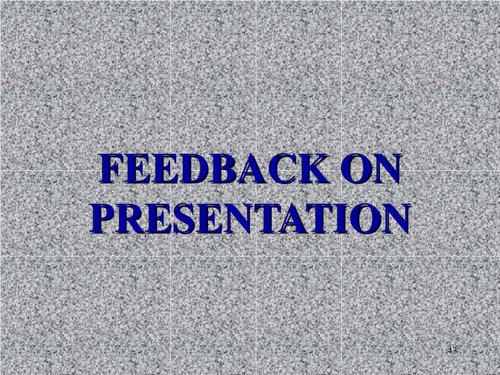 FEEDBACK ON PRESENTATION