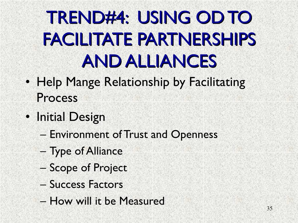 TREND#4:  USING OD TO FACILITATE PARTNERSHIPS AND ALLIANCES