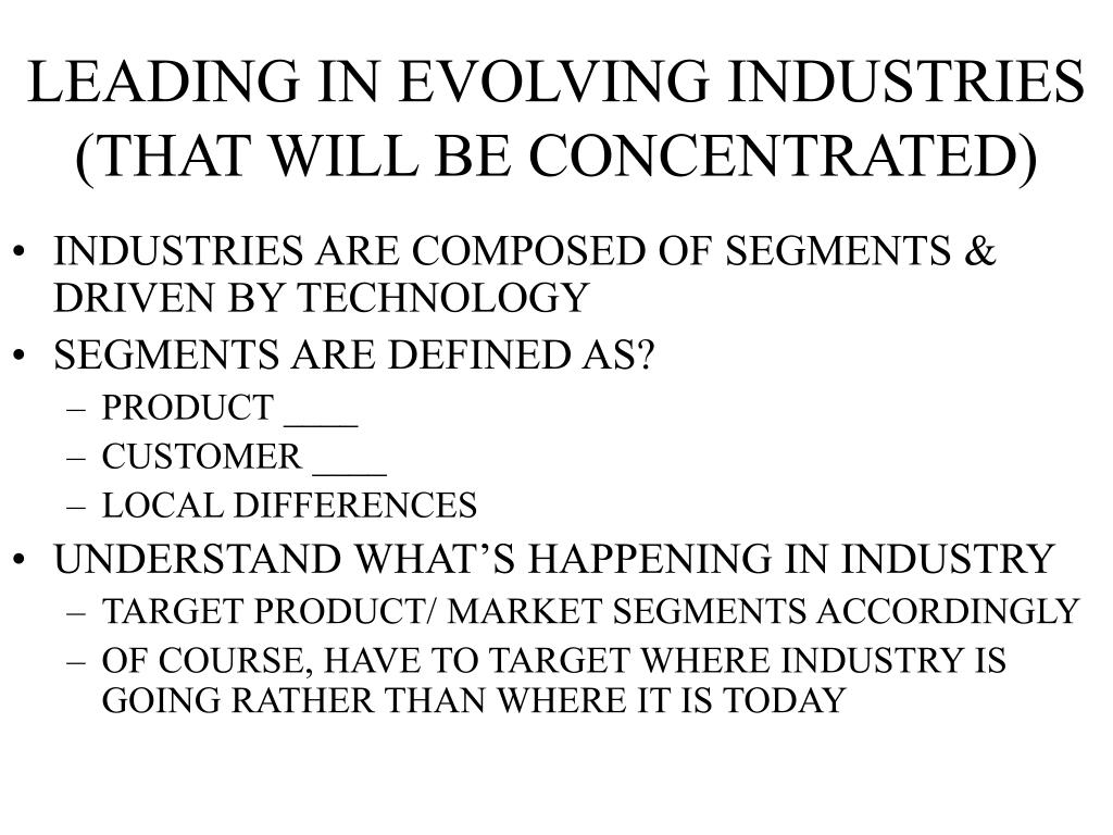 LEADING IN EVOLVING INDUSTRIES (THAT WILL BE CONCENTRATED)