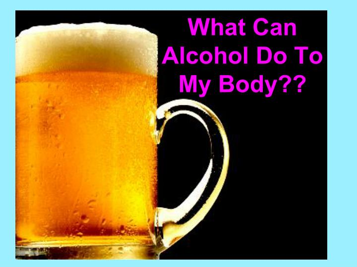 what can alcohol do to my body n.