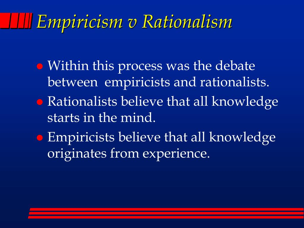 the debate of rationalism and empiricism essay The difference between rationalism and empiricism rene descartes is a rationalist there is a distinct difference between rationalism and empiricism.
