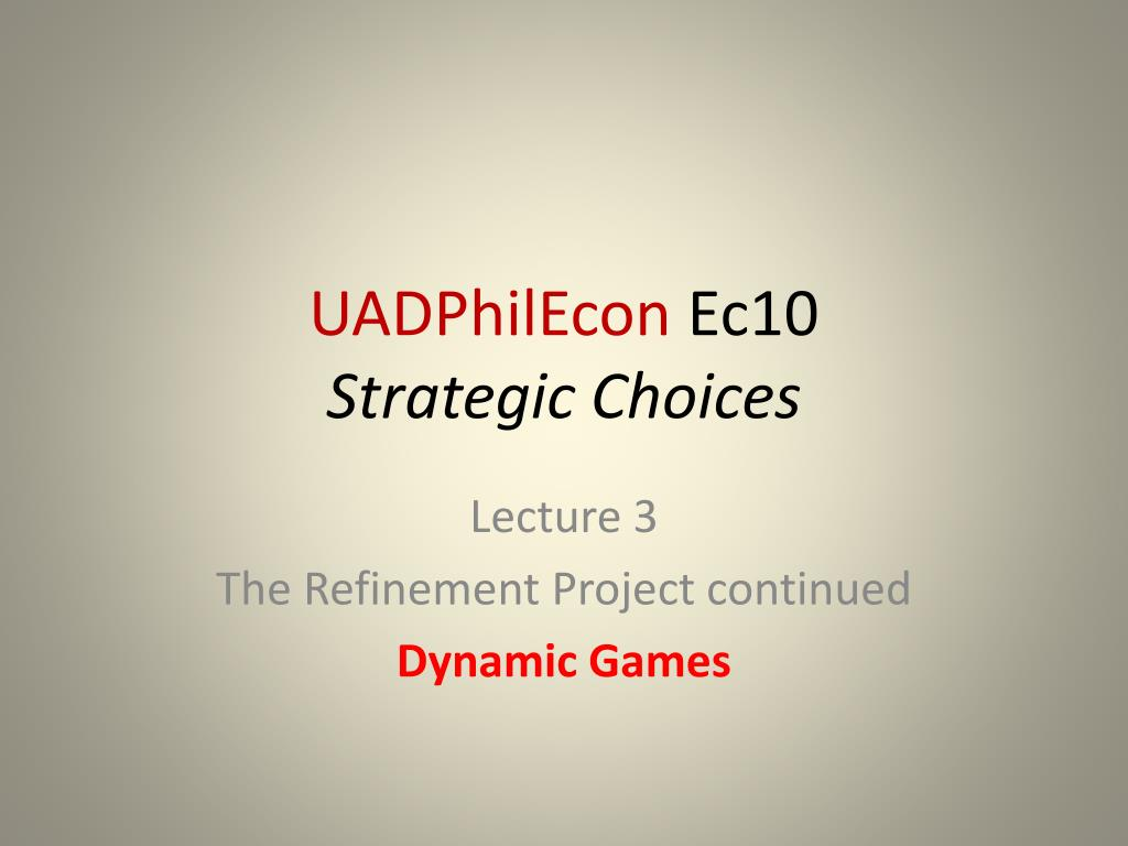uadphilecon ec10 strategic choices l.